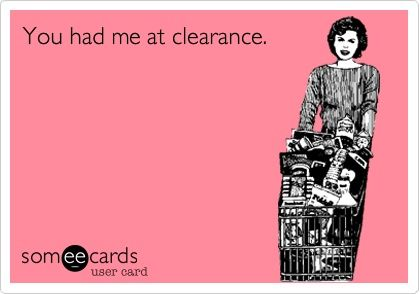 you had me at clearance, shopping, sale, fashion, home, money
