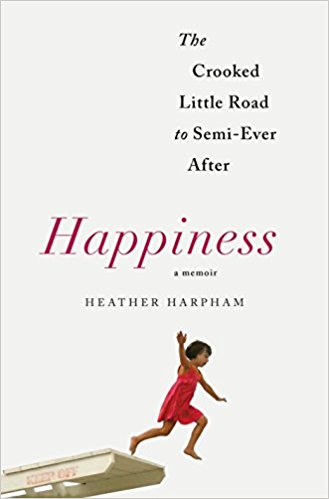 happiness, Heather Harpham, novel, books