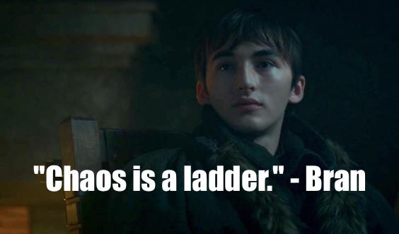 \Chaos is a ladder, \ Bran Stark Quote, Game Of Thrones Season 7