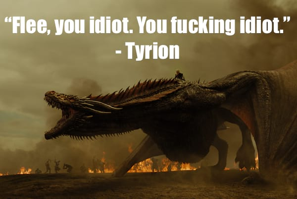 Flee you idiot\ You fucking idiot, Tyrion, Game of Thrones Quote
