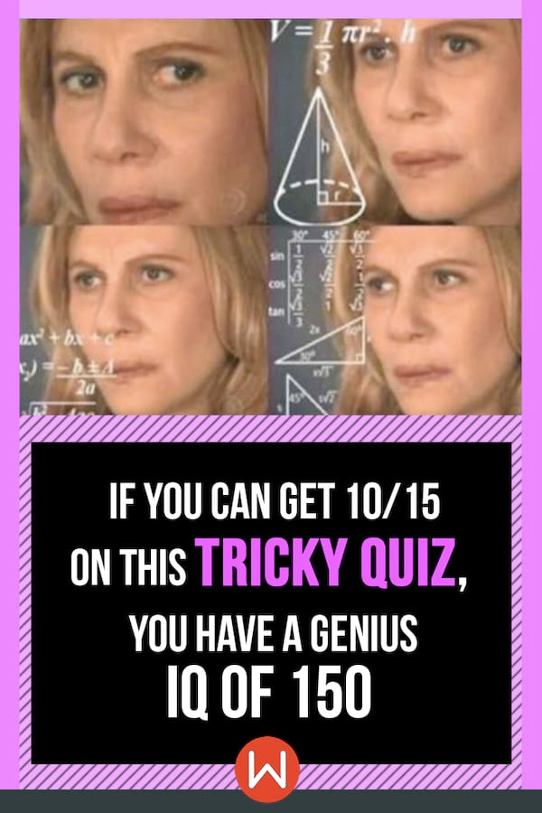 Quiz:-If-You-Can-Get-10/15-On-This-Tricky-Quiz, -You-Have-A-Genius-IQ-Of-150
