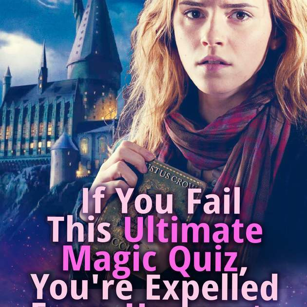 Quiz: If You Fail This Ultimate Magic Quiz, You're Expelled