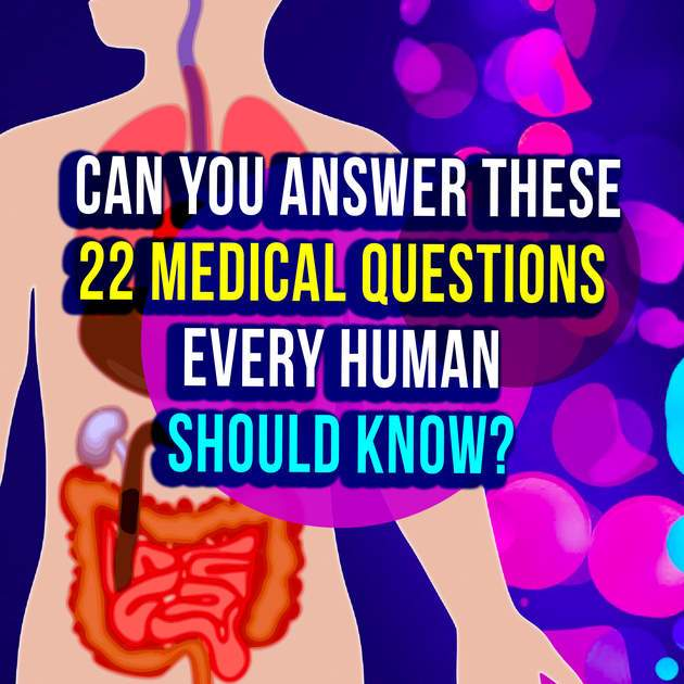 Quiz: Can You Answer These 22 Medical Questions Every Human