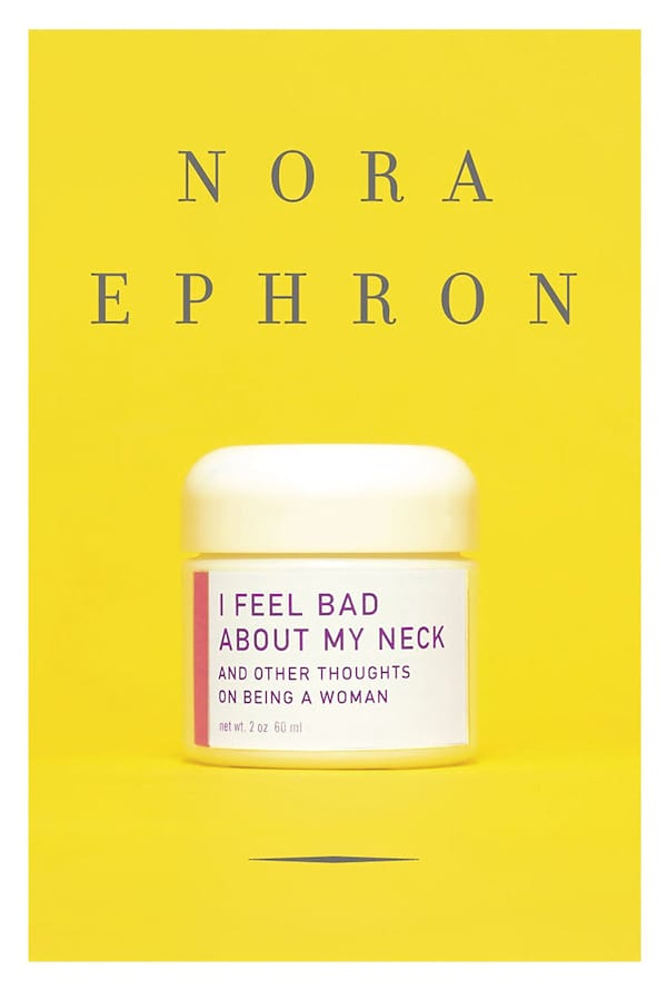I Feed Bad About My Neck by Nora Ephron
