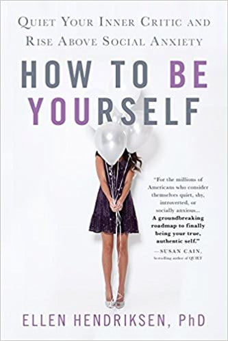 Cover for How to Be Yourself: Quiet Your Inner Critic and Rise Above Social Anxiety