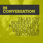 Cover for In Conversation: Talks on BPD and Recovery podcast
