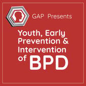 Cover for GAP Call-in Series on Youth, Early Prevention and Intervention of BPD podcast.