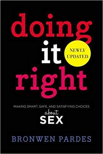 Book cover for 'Doing It Right: Making Smart, safe, and Satisfying Choices About Sex' by Bronwen Pardes