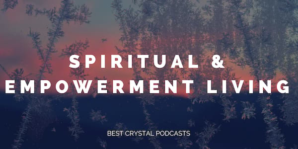 best crystal podcasts 2018