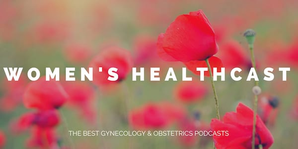 best gynecology and obstetrics obgyn podcasts 2018