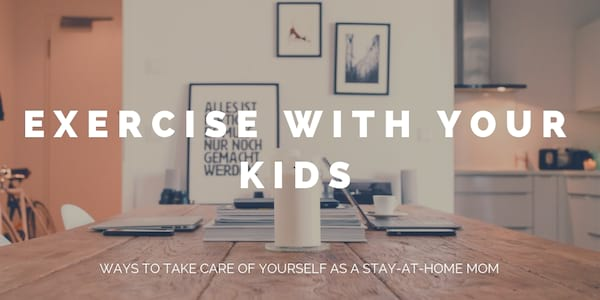 take care of your health stay at home mom