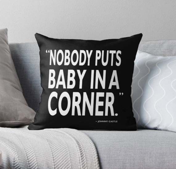 'Nobody puts Baby in a corner' pillow from Redbubble