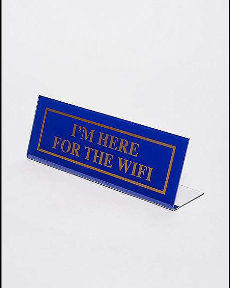 'I'm Here for the Wifi' desk plate from Spencer's