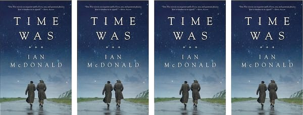 books, cover of Time Was by Ian McDonald, Time Travel Romance Novels