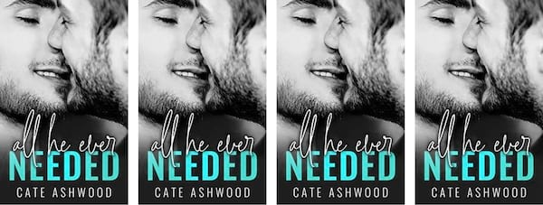 books, cover of All He Ever Needed by Cate Ashwood, Friends to Lovers Romance Novels