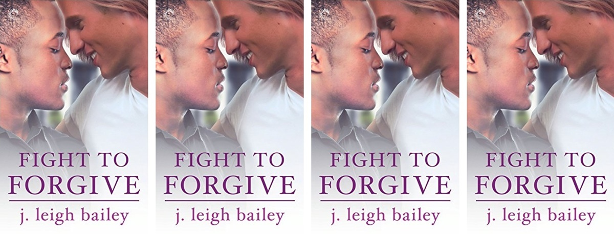 College Romance Novels, cover of Fight to Forgive by J. Leigh Bailey, books