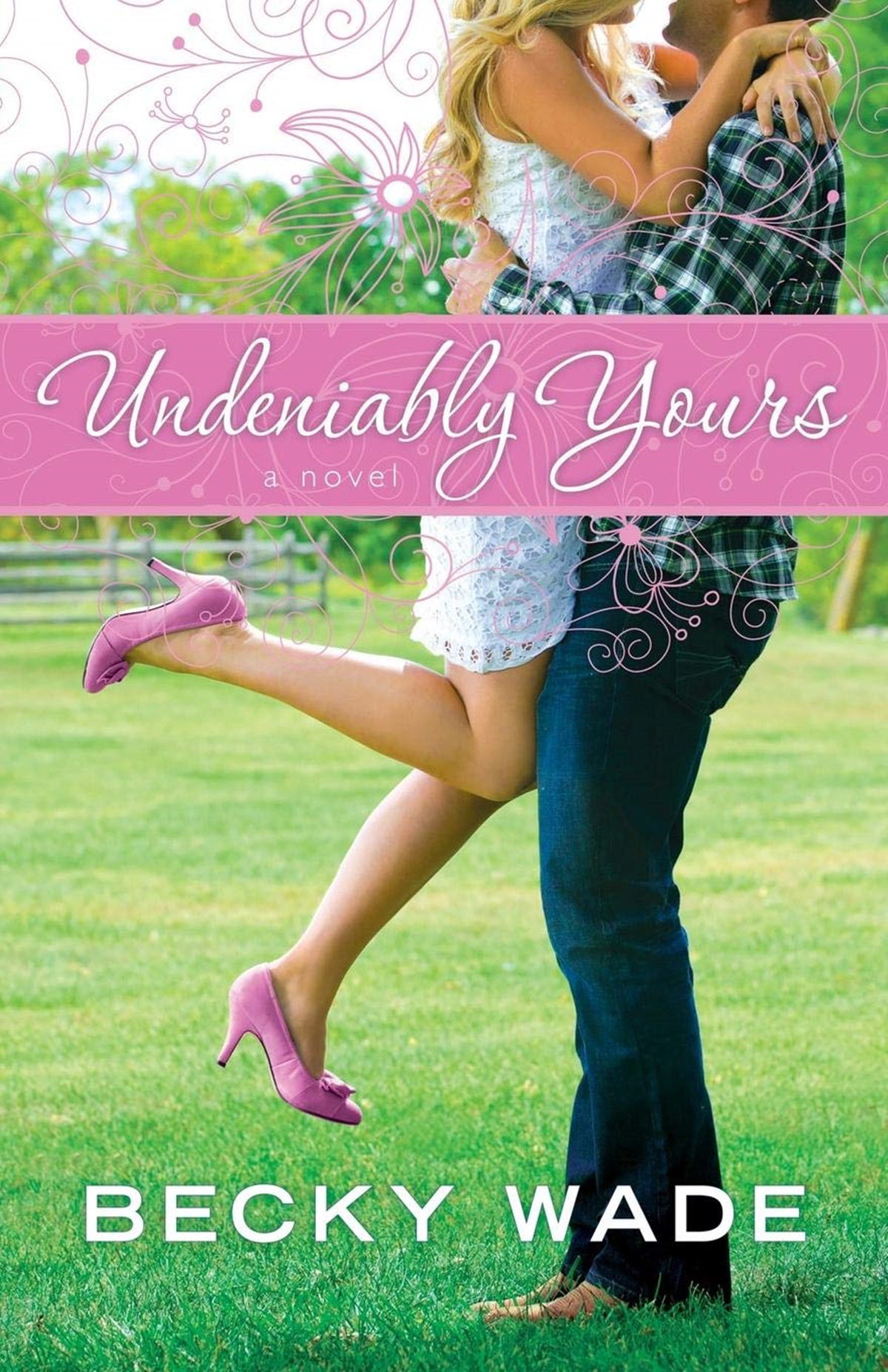 Clean Romance Novels, cover of Undeniably Yours by Becky Wade, books