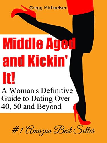 50 and Beyond book cover from Amazon, Middle Aged and Kickin' It!: A Woman's Definitive Guide to Dating Over 40
