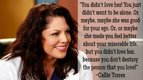 Callie Torres quote about not destroying the person you love