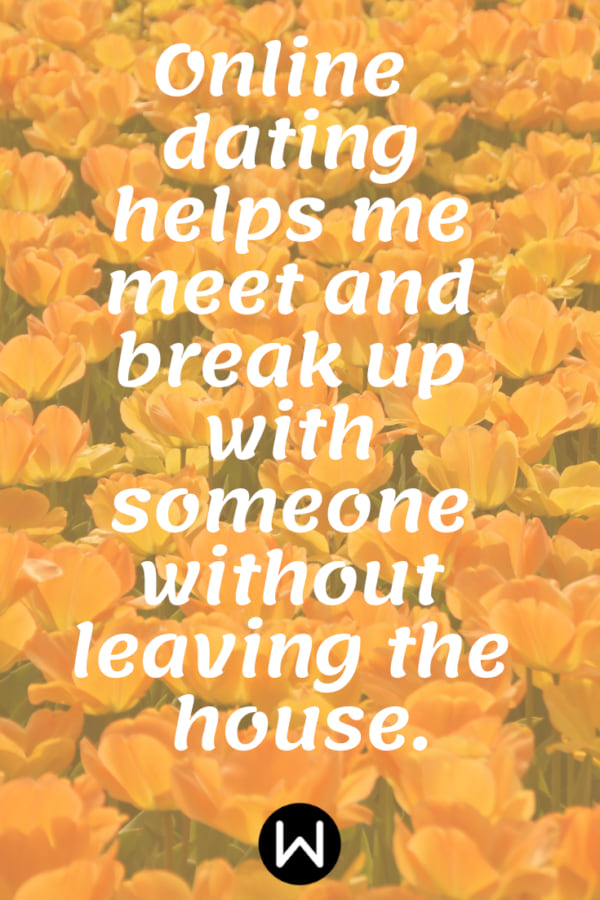 \Online  dating helps me meet and break up with someone without leaving the house.\ Pinterest quote