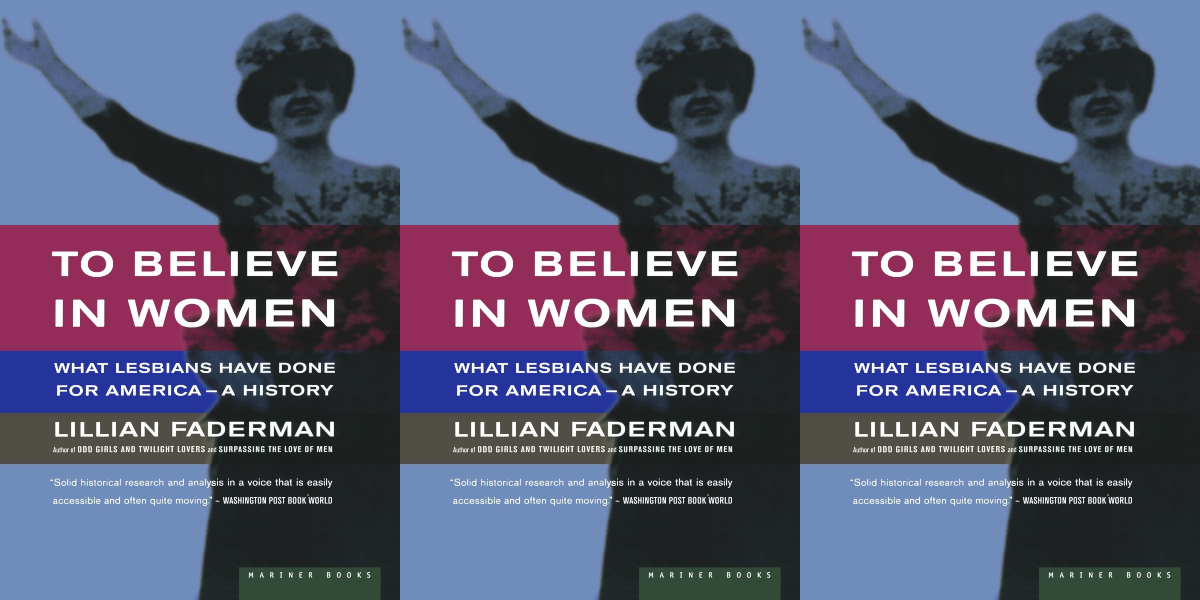 patriotic books, to believe in women: what lesbians have done for america by lillian faderman, books