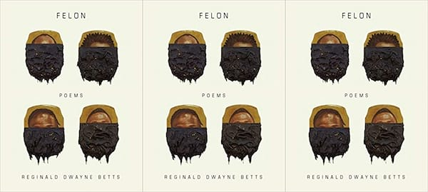 upcoming poetry collections, felon by reginald dwayne betts, books
