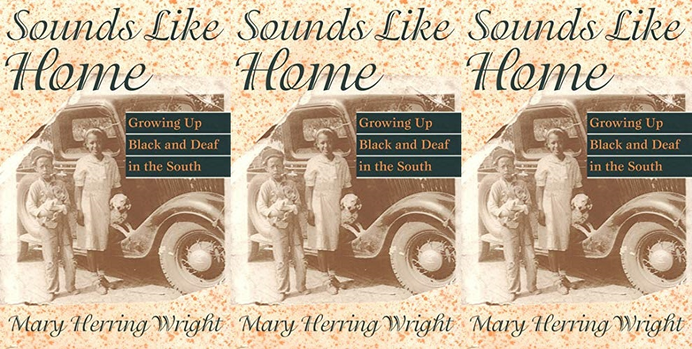 deaf books, sounds like home growing up black and deaf in the south by mary herring wright, books