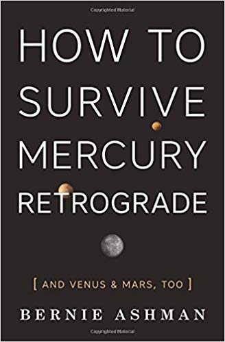 Book cover for 'How to Survive Mercury Retrograde: And Venus & Mars, Too' by Bernie Ashman