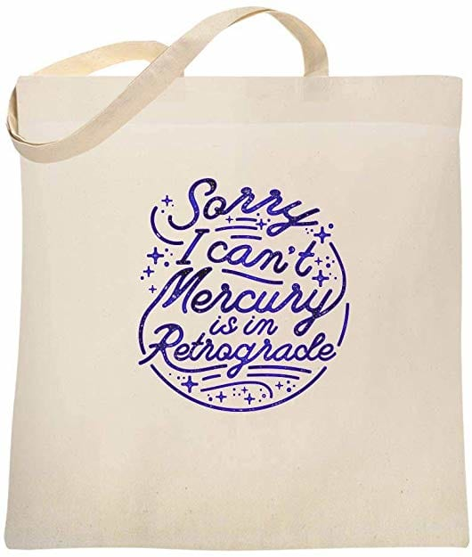 'Sorry, I Can't. Mercury Is in Retrograde.' tote bag from Amazon