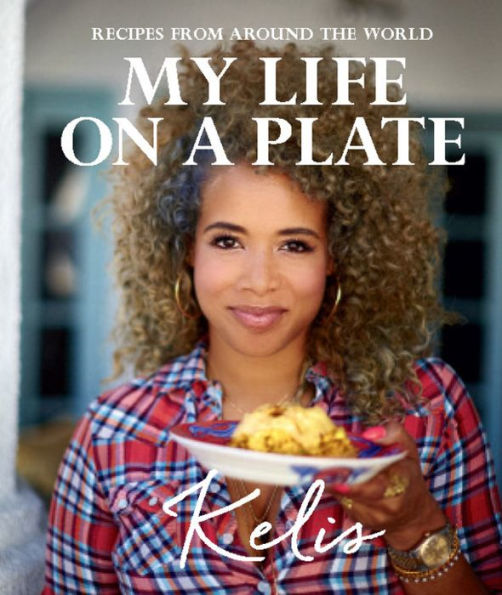 My Life on a Plate: Recipes From Around the World by Kelis